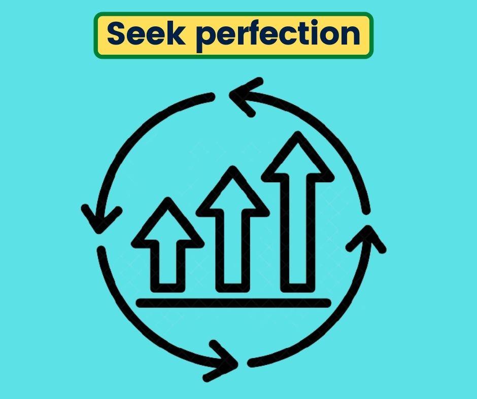 Seek perfection
