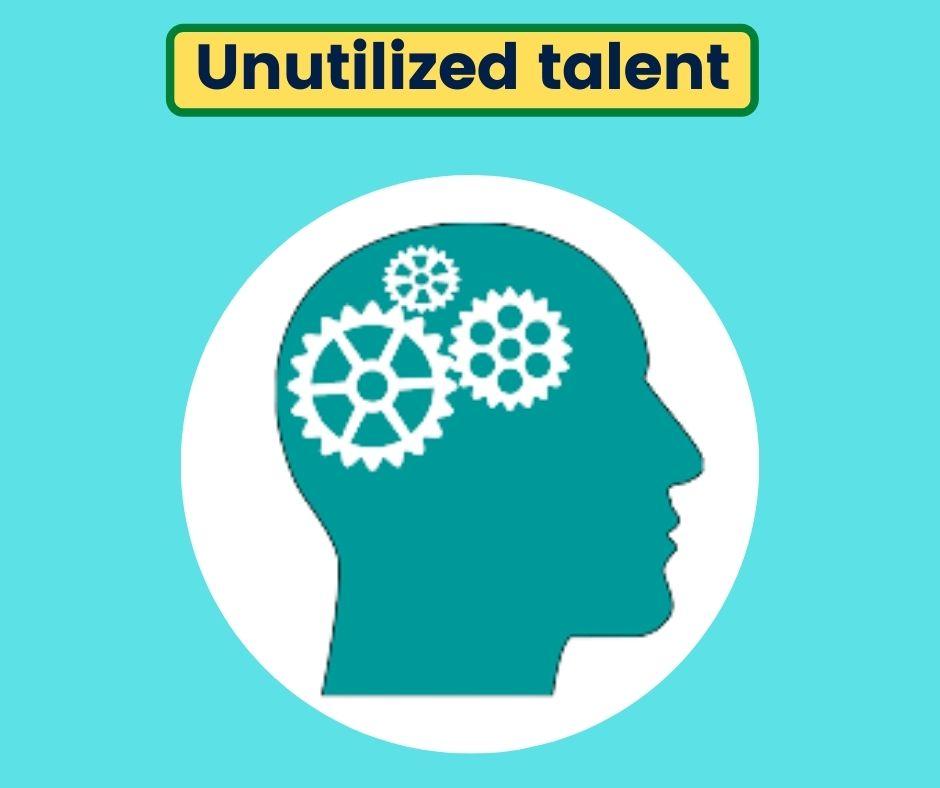 Unutilized talent