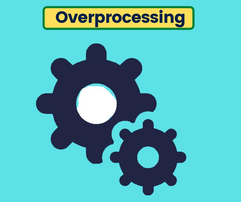 Overprocessing